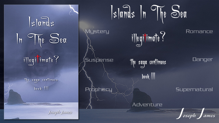 ISLANDS IN THE SEA: Illegitimate? - Book III - New Books by Joseph James - VaryMedia