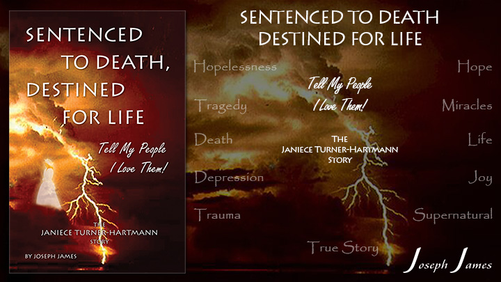 "Sentenced To Death, Destined For Life ""Tell My People, I Love Them!"" The Janiece Turner Hartmann Story - New Books by Joseph James - VaryMedia"